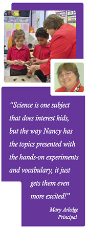 Science is one subject that does interest kids, but the way Nancy has the topics presented with the hands-on experiments and vocabulary, it just gets them even more excited! -- Mary Arledge, Principal