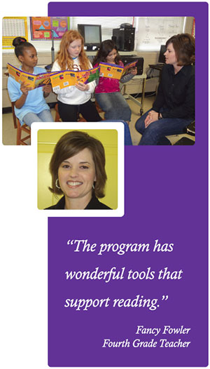 """The program has wonderful tools that support reading."" -- Fancy Fowler, Fourth Grade Teacher"