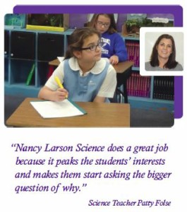 """""""Nancy Larson Science does a great job because it peaks the students' interests and makes them start asking the bigger question of why."""""""
