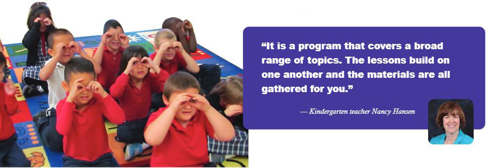 """It is a program that covers a broad range of topics. The lessons build on one another and the materials are all gathered for you."" -- Kindergarten teacher Nancy Hansen"